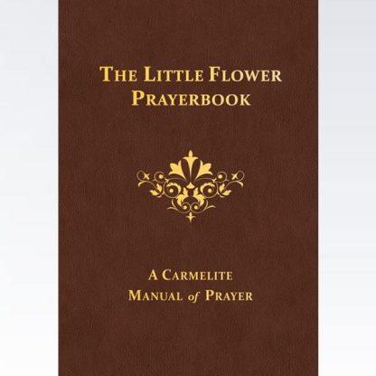The Little Flower Prayerbook: A Carmelite Manual of Prayer