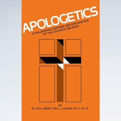 Apologetics: A Philosophic Defense and Explanation of the Catholic Religion